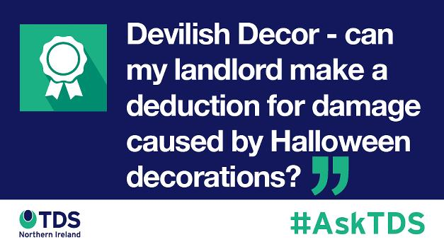 "#AskTDS: ""Devilish decor: will my landlord make deductions for damage caused by Halloween decorations?"""