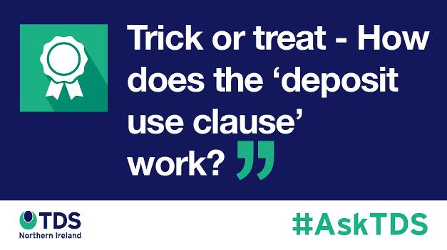 #AskTDS: Trick or treat - How does the 'deposit use clause' work?