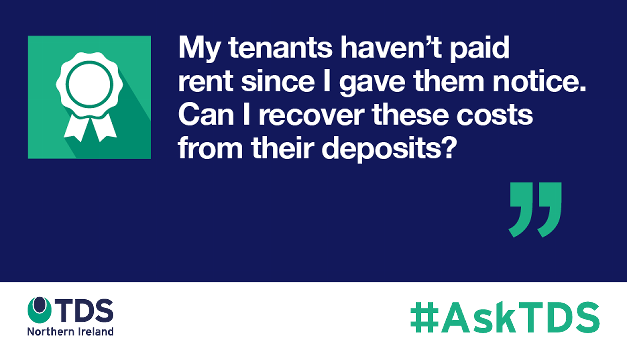 "Image saying ""#AskTDS: My tenants haven't paid rent since I gave them notice. Can I recover these costs from their deposits?"""
