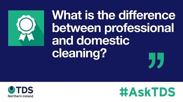 "AskTDSNI: ""What is the difference between professional and domestic cleaning?"""