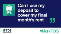 "Image saying #AskTDS: ""Can I use my deposit to cover my final month's rent?"""