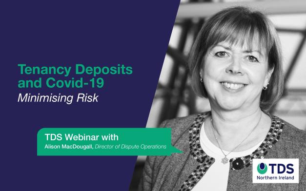 TDS NI Webinar - Tenancy Deposits & Covid-19: Minimising Risk (Alison MacDougall 28th April 2020)
