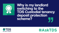 #AskTDS Why is my landlord switching to the TDS Custodial tenancy deposit protection scheme?